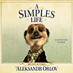 A Simples Life: The Life and Times of Aleksandr Orlov | Aleksandr Orlov