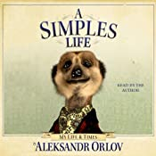 A Simples Life: The Life and Times of Aleksandr Orlov | [Aleksandr Orlov]