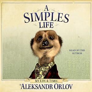 A Simples Life: The Life and Times of Aleksandr Orlov | [Aleksandr Orlov]