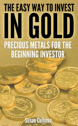 The Easy Way to Invest in Gold: Precious Metals for the Beginning Investor