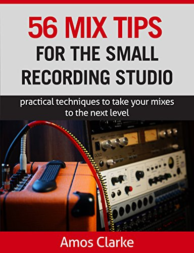 56 Mix Tips for the Small Recording Studio: Practical techniques to take your mixes to the next level (Mix Secrets For The Small Studio compare prices)