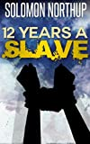 Twelve Years a Slave - [ Stolen into Slavery: The True Story of Solomon Northup ] [Annotated & illustrated] [Free Audio Links]