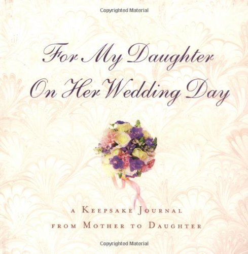 For My Daughter On Her Wedding Day A Keepsake Journal From Mother To