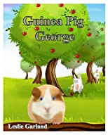 Guinea Pig George - A Happy Rhyming Children's Picture Book ( Bedtime and Young Readers) (A Happy Children's Picture Book)