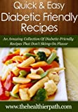 Diabetic-Friendly Recipes: An Amazing Collection Of Diabetic-Friendly Recipes That Dont Skimp On Flavor (Quick & Easy Recipes)