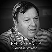 Felix Francis: Audible Sessions: FREE Exclusive Interview Discours Auteur(s) : Robin Morgan Narrateur(s) : Felix Francis