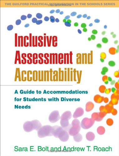 Inclusive Assessment and Accountability: A Guide to Accommodations for Students with Diverse Needs (The Guilford Practical Intervention in Schools Series)