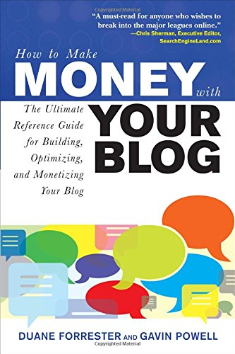 How To Make Money With Your Blog: The Ultimate Reference Guide For Building, Optimizing, And Monetizing Your Blog (How To Make . . .)
