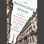 The Bettencourt Affair: The World's Richest Woman and the Scandal That Rocked Paris | [Tom Sancton]