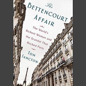 The Bettencourt Affair: The World's Richest Woman and the Scandal That Rocked Paris Hörbuch von Tom Sancton Gesprochen von: Amanda Carlin