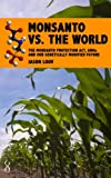 Monsanto vs. the World: Monsanto, GMOs and Our Genetically Modified Future