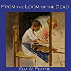 From the Loom of the Dead (       ungekürzt) von Elia W. Peattie Gesprochen von: Cathy Dobson
