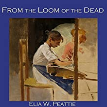 From the Loom of the Dead (       UNABRIDGED) by Elia W. Peattie Narrated by Cathy Dobson