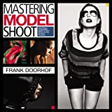 Mastering the Model Shoot: every thing a Photographer Needs to understand Before, During, and following the Shoot (Voices That situation)
