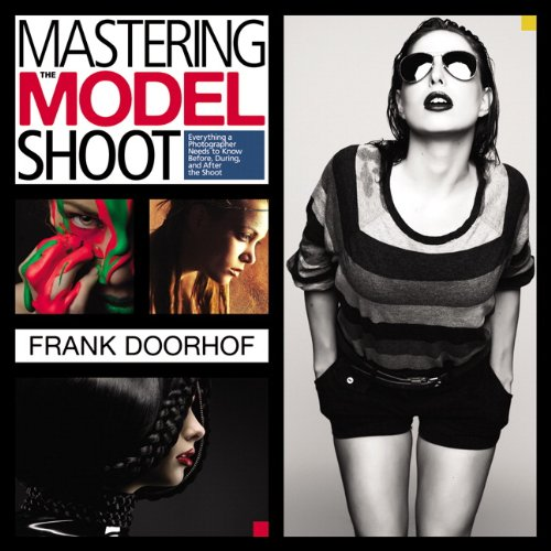 Mastering the Model Shoot: Everything a Photographer Needs to Know Before, During, and After the Shoot (Voices That Matt