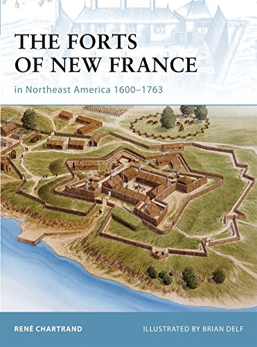 The Forts of New France in Northeast America 1600-1763 (Fortress)