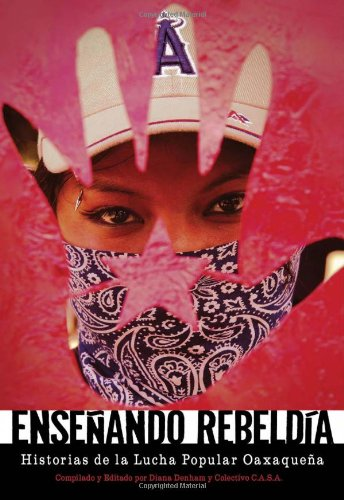 Ensenando rebeldia: Historias de la lucha popular oaxaquena (Spanish Edition)