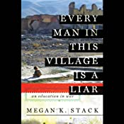 Every Man in This Village Is a Liar: An Education in War | [Megan Stack]