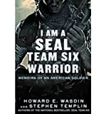 By Howard E. Wasdin - I Am a Seal Team Six Warrior: Memoirs of an American Soldier (3/25/12)