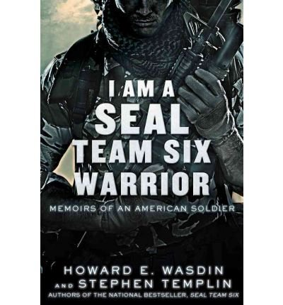 By Howard E. Wasdin - I Am a Seal Team Six Warrior: Memoirs of an American Soldier (3/25/12) (I Am Seal Team Six compare prices)