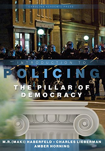 Introduction to Policing: The Pillar of Democracy, by M.R. (Maki) Haberfeld, Charles Lieberman, Amber Horning