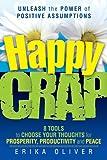 Happy Crap: Unleash the Power of Positive Assumptions