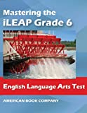 img - for Mastering the iLeap Grade 6 English Language Arts Test book / textbook / text book
