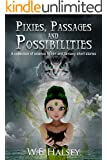 Pixies, Passages and Possibilities: Collection of Science Fiction and Fantasy short stories