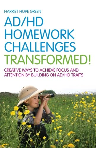 AD/HD Homework Challenges Transformed: Creative Ways to Achieve Focus and Attention by Building on AD/HD Traits