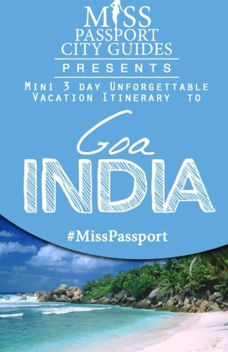 Miss Passport City Guides Presents:  Mini 3 day Unforgettable Vacation Itinerary to Goa, India (Miss Passport Travel Guides Book)