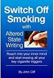 Switch Off Smoking with Altered State Writing: Reach into your inner mind and start erasing all your key cigarette triggers