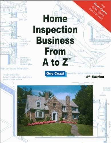 Home Inspection Business From A to Z - Expert Real Estate Advice (Real Estate From A to Z - Expert Real Estate Advice)