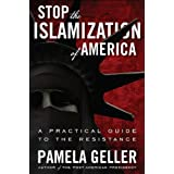 Stop the Islamization of America: A Practical Guide to the Resistance ~ Pamela Geller