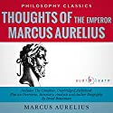 Thoughts of the Emperor Marcus Aurelius Antoninus: The Complete Work Plus an Overview, Summary, Analysis and Author Biography Audiobook by Marcus Aurelius, Israel Bouseman Narrated by Rick Tamblyn