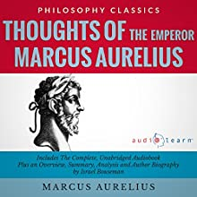 Thoughts of the Emperor Marcus Aurelius Antoninus: The Complete Work Plus an Overview, Summary, Analysis and Author Biography (       UNABRIDGED) by Marcus Aurelius, Israel Bouseman Narrated by Rick Tamblyn