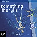 Something Like Rain: The Something Like Series, Volume 8 Audiobook by Jay Bell Narrated by Kevin R. Free