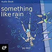 Something Like Rain: The Something Like Series, Volume 8 | Jay Bell