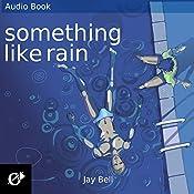 Something Like Rain: The Something Like Series, Volume 8 | Jay Bell