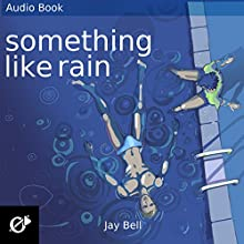 Something Like Rain: The Something Like Series, Volume 8 | Livre audio Auteur(s) : Jay Bell Narrateur(s) : Kevin R. Free