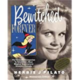 Bewitched Forever: 40th Anniversary Edition ~ Herbie J. Pilato