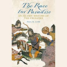 The Race for Paradise: An Islamic History of the Crusades (       UNABRIDGED) by Paul M. Cobb Narrated by Paul M. Cobb