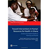 Toward Interventions in Human Resources for Health in Ghana: Evidence for Health Workforce Planning and Results...