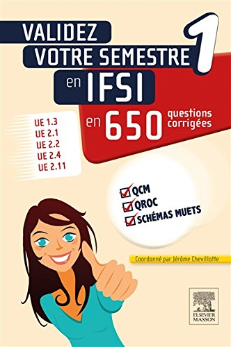 Validez votre semestre 1 en IFSI en 650 questions corrigées: UE 1.3, UE 2.1, UE 2.2, UE 2.4, UE 2.11