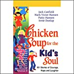 Chicken Soup for the Kid's Soul: Stories of Courage, Hope, and Laughter | Jack Canfield,Mark Victor Hansen,Patty Hansen,Irene Dunlap