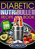 The Diabetic NutriBullet Recipe Book: 200 NutriBullet Diabetes Busting Ultra Low Carb Delicious and Optimally Nutritious Blast and Smoothie Recipes (NutriBullet Recipes Book 3)