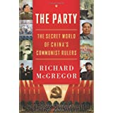 The Party: The Secret World of China's Communist Rulers ~ Richard McGregor