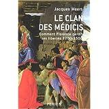 Le clan des M�dicis : Comment Florence perdit ses libert�s (1200-1500)par Jacques Heers
