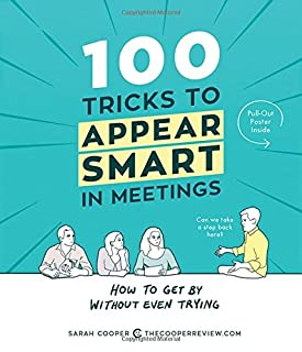 Book Cover: 100 Tricks to Appear Smart in Meetings: How to Get By Without Even Trying