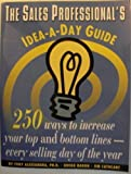 img - for The Sales Professional's Idea-A-Day Guide: 250 Ways to Increase Your Top & Bottom Lines Every Selling Day of the Year (Dartnell Idea-a-day Guides) book / textbook / text book
