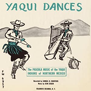 Yaqui Dances: The Pascola Music Of The Yaqui Indians Of Northern Mexico